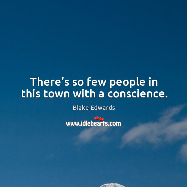 There's so few people in this town with a conscience. Image
