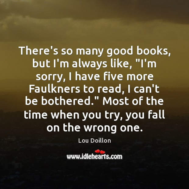 "There's so many good books, but I'm always like, ""I'm sorry, I Lou Doillon Picture Quote"