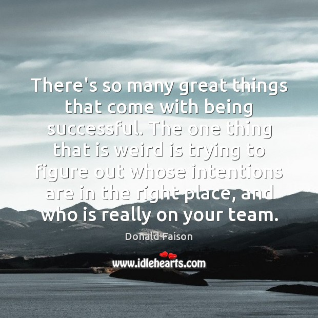There's so many great things that come with being successful. The one Being Successful Quotes Image