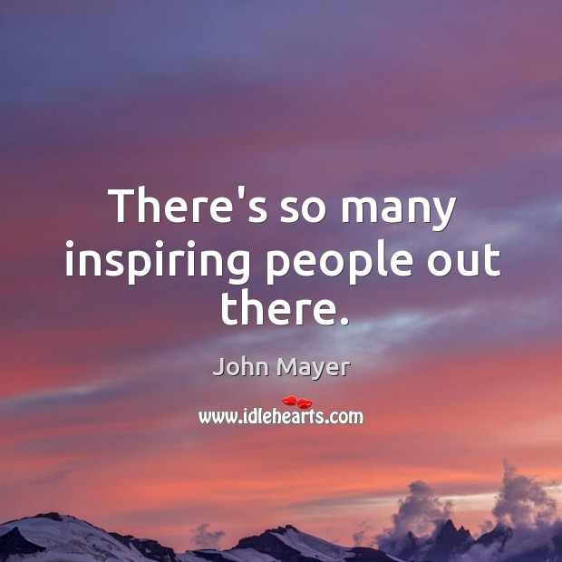 There's so many inspiring people out there. Image