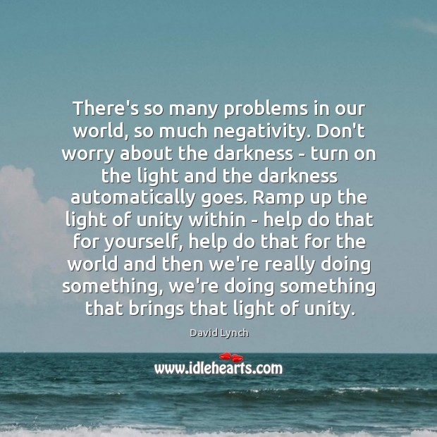Image, There's so many problems in our world, so much negativity. Don't worry