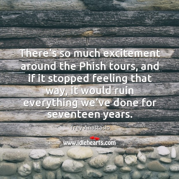 There's so much excitement around the phish tours, and if it stopped feeling that way Image