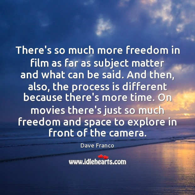 Dave Franco Picture Quote image saying: There's so much more freedom in film as far as subject matter