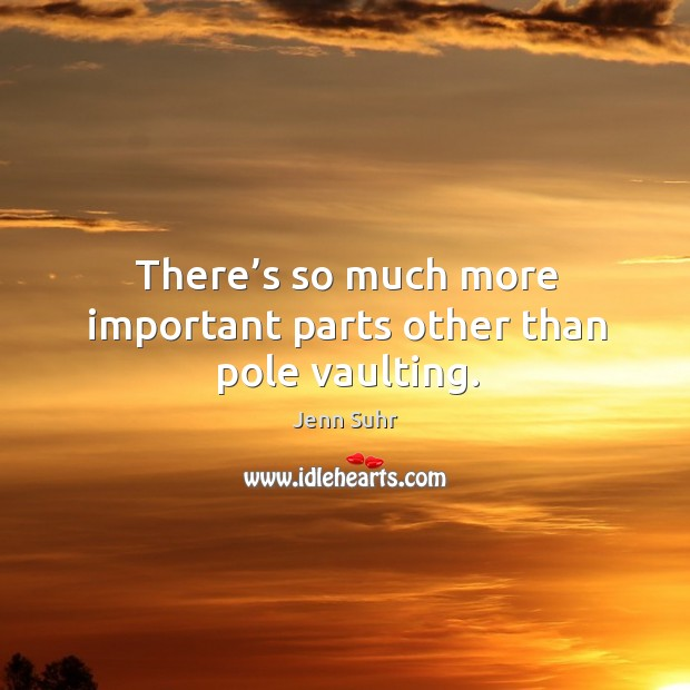 There's so much more important parts other than pole vaulting. Image
