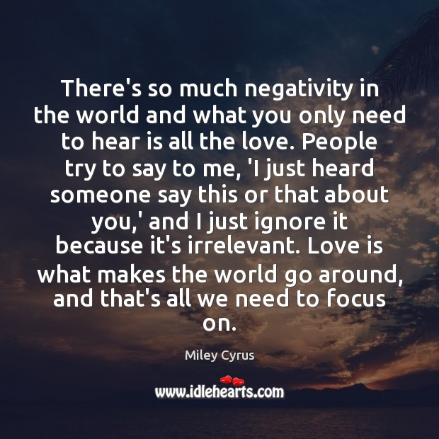 There's so much negativity in the world and what you only need Image