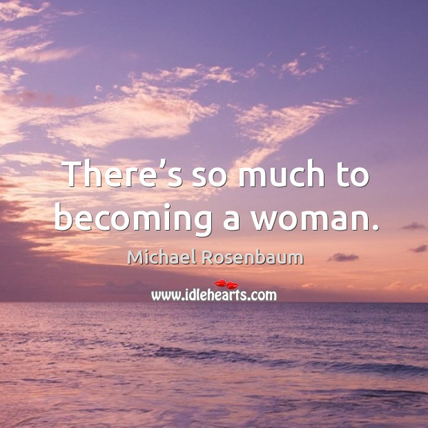 Image, There's so much to becoming a woman.