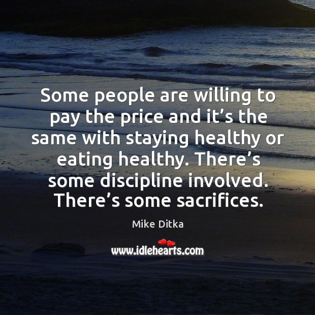There's some discipline involved. There's some sacrifices. Image