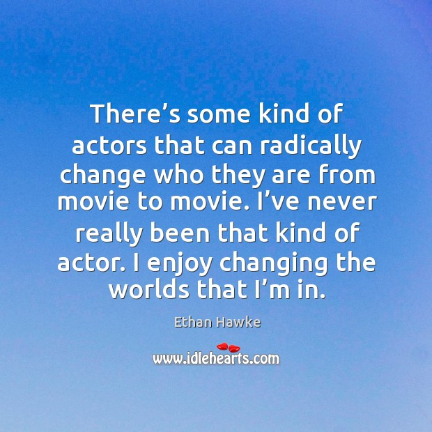 There's some kind of actors that can radically change who they are from movie to movie. Image