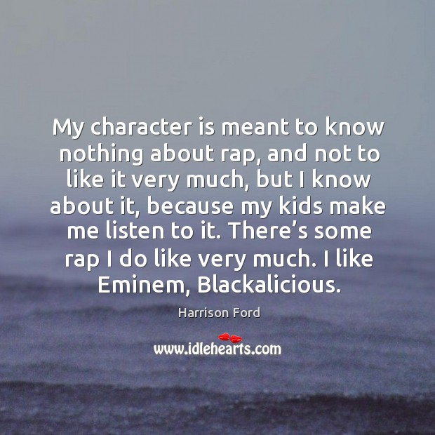 Image, There's some rap I do like very much. I like eminem, blackalicious.
