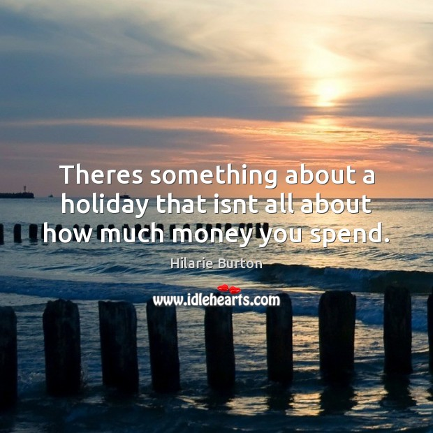 Theres something about a holiday that isnt all about how much money you spend. Image