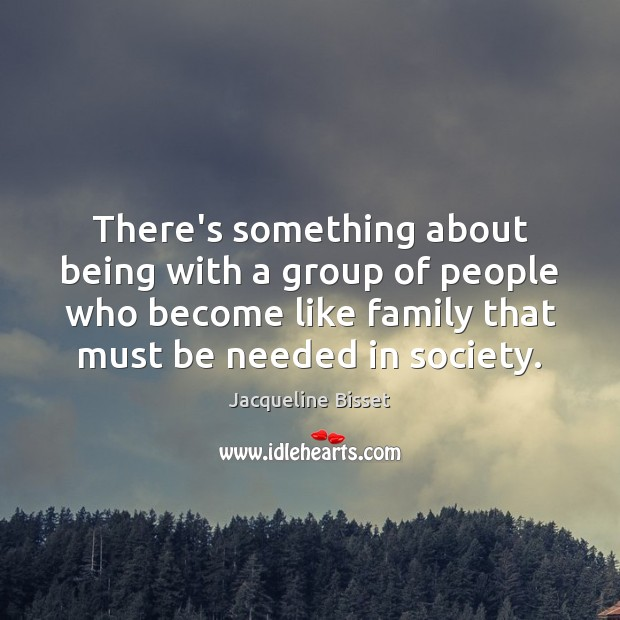 There's something about being with a group of people who become like Image