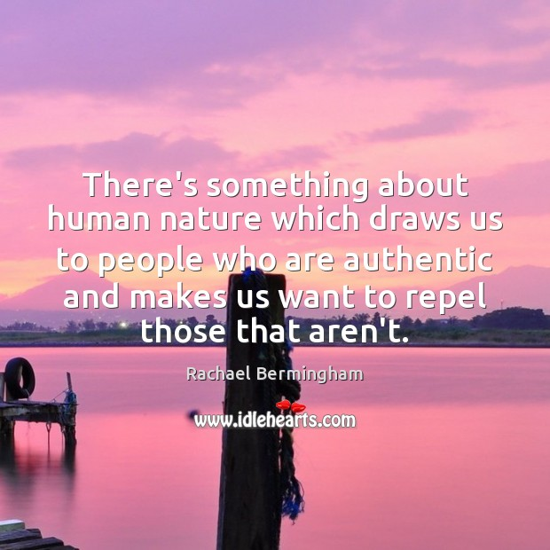 There's something about human nature which draws us to people who are Rachael Bermingham Picture Quote