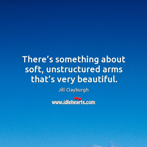 There's something about soft, unstructured arms that's very beautiful. Image
