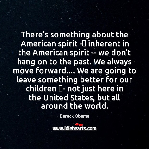 There's something about the American spirit -– inherent in the American spirit Image