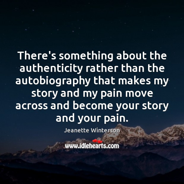 There's something about the authenticity rather than the autobiography that makes my Image