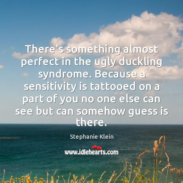 Image, There's something almost perfect in the ugly duckling syndrome. Because a sensitivity