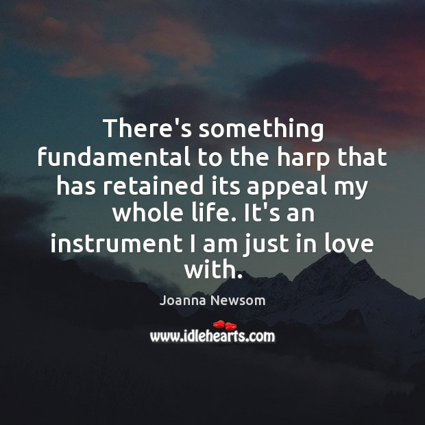 There's something fundamental to the harp that has retained its appeal my Joanna Newsom Picture Quote