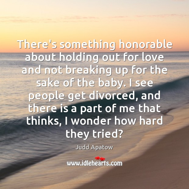 Judd Apatow Picture Quote image saying: There's something honorable about holding out for love and not breaking up