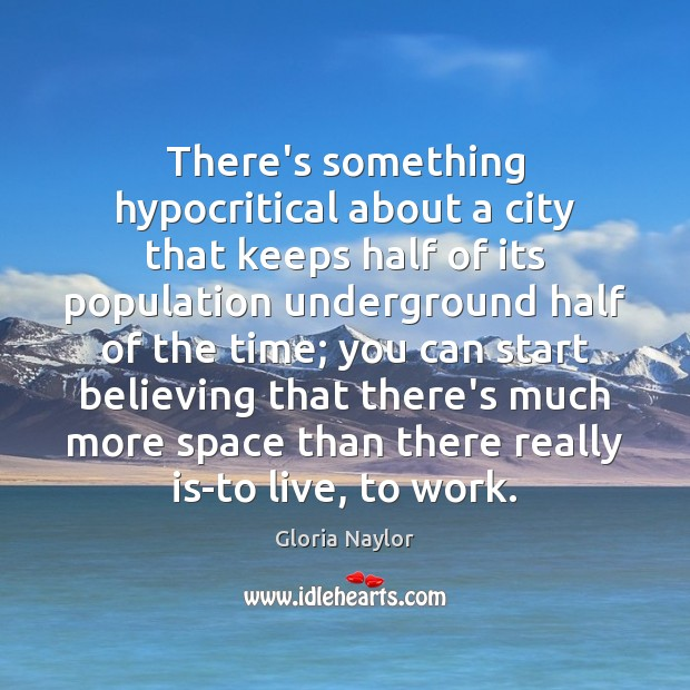 There's something hypocritical about a city that keeps half of its population Gloria Naylor Picture Quote