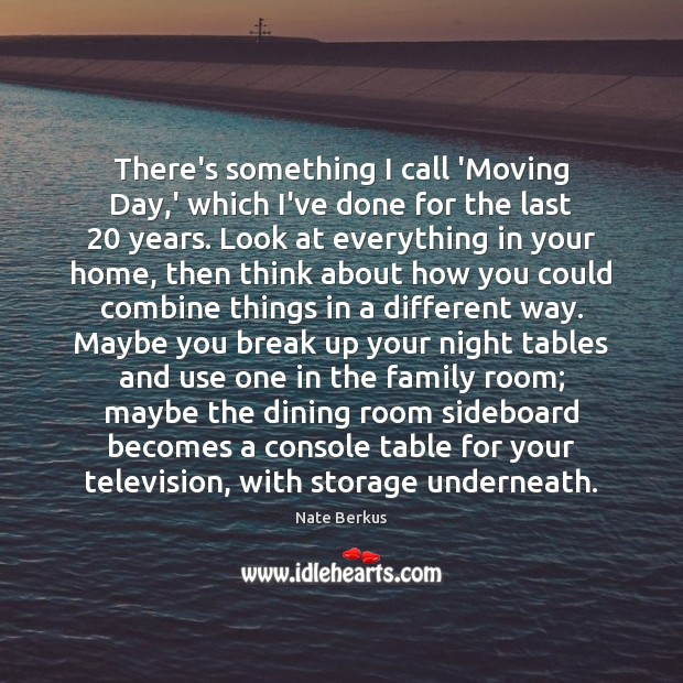 There's something I call 'Moving Day,' which I've done for the Break Up Quotes Image