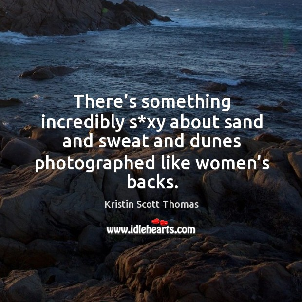 There's something incredibly s*xy about sand and sweat and dunes photographed like women's backs. Image