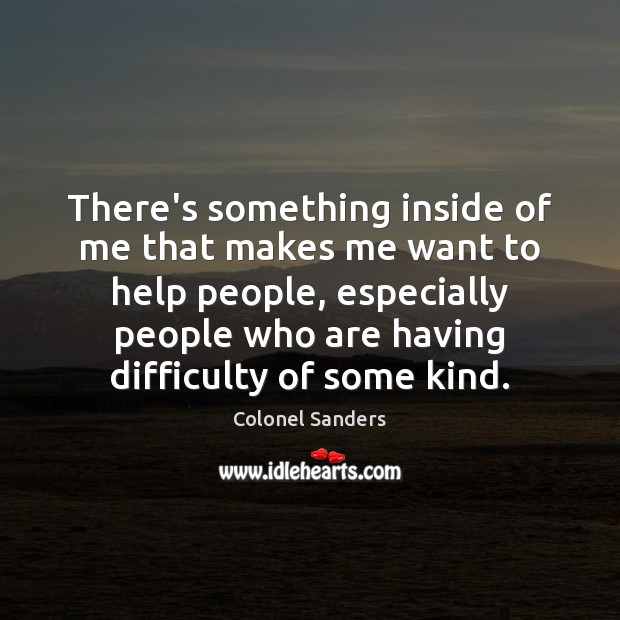 Image, There's something inside of me that makes me want to help people,