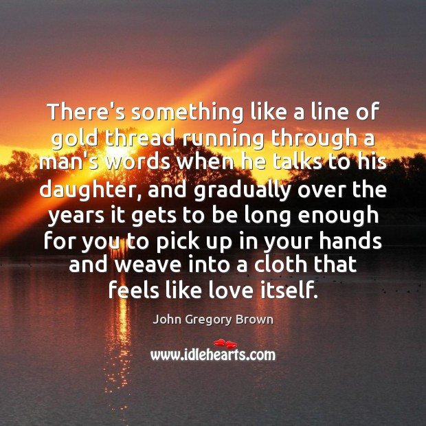 There's something like a line of gold thread running through a man's Image