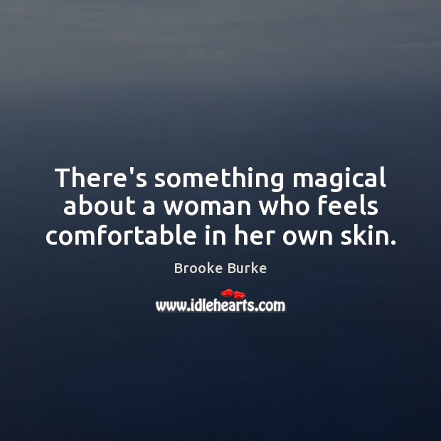 Image, There's something magical about a woman who feels comfortable in her own skin.