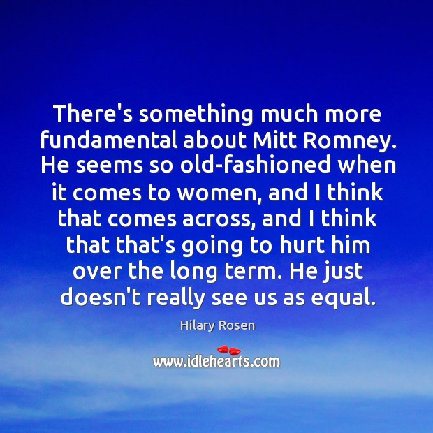 Image, There's something much more fundamental about Mitt Romney. He seems so old-fashioned