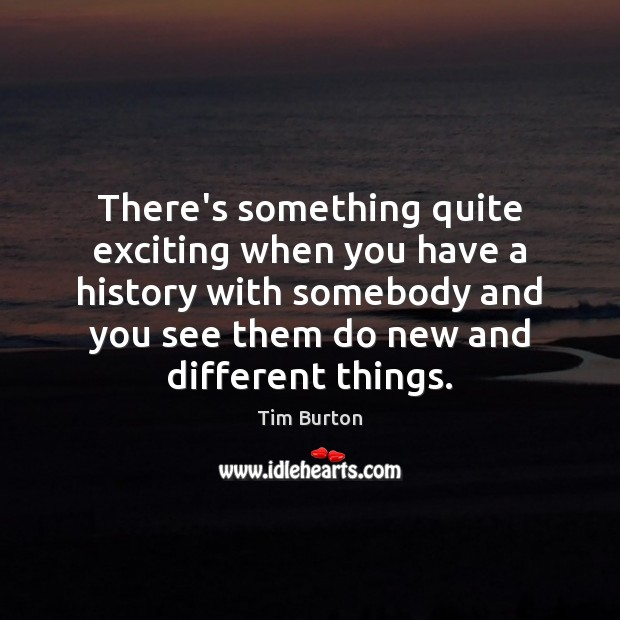Image, There's something quite exciting when you have a history with somebody and