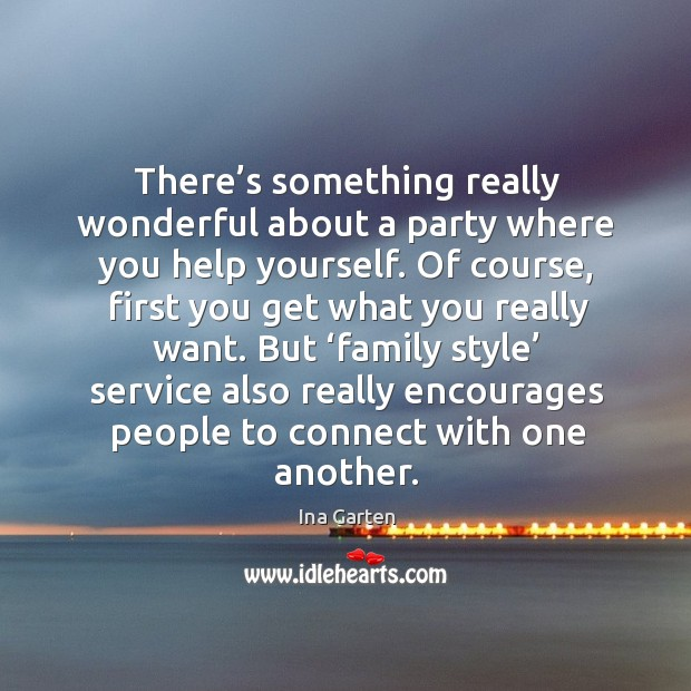 There's something really wonderful about a party where you help yourself. Ina Garten Picture Quote