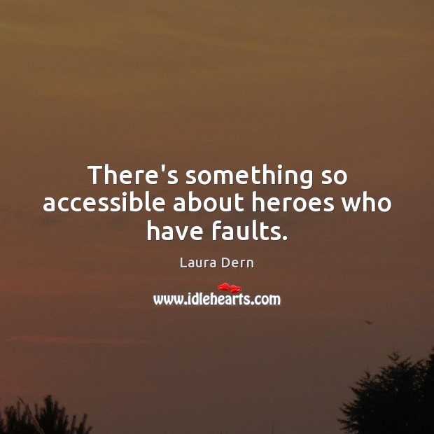 There's something so accessible about heroes who have faults. Image