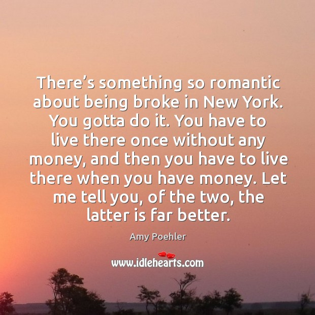 Image, There's something so romantic about being broke in new york. You gotta do it.