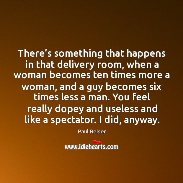 There's something that happens in that delivery room, when a woman becomes Image