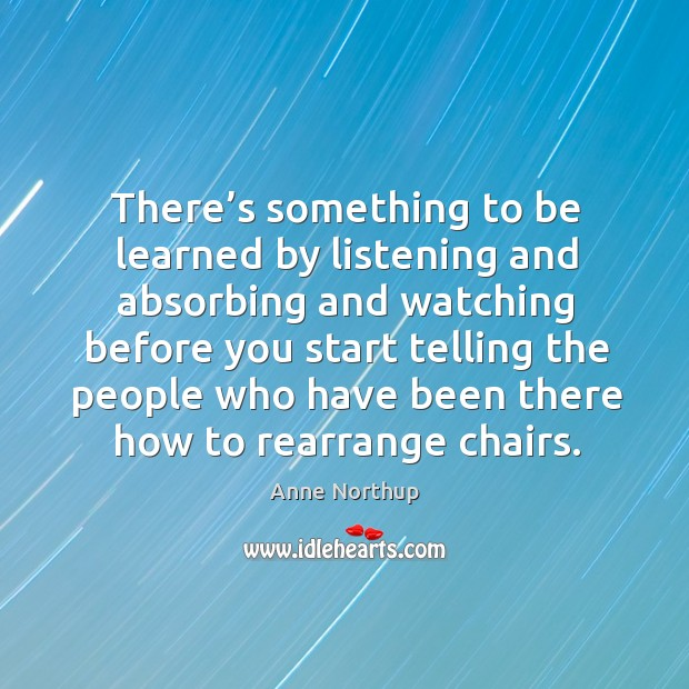 There's something to be learned by listening and absorbing Image