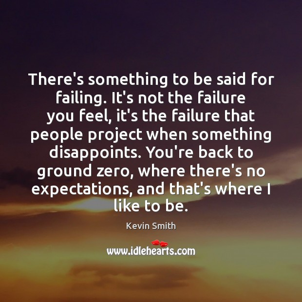 There's something to be said for failing. It's not the failure you Kevin Smith Picture Quote