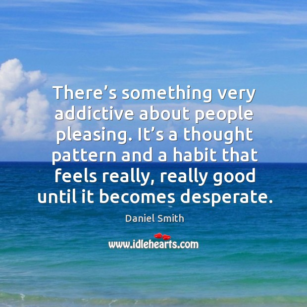 There's something very addictive about people pleasing. It's a thought pattern and a habit that Image
