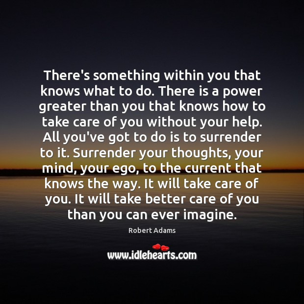 There's something within you that knows what to do. There is a Robert Adams Picture Quote
