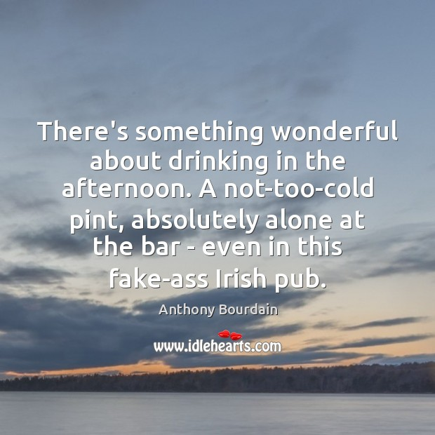 There's something wonderful about drinking in the afternoon. A not-too-cold pint, absolutely Image
