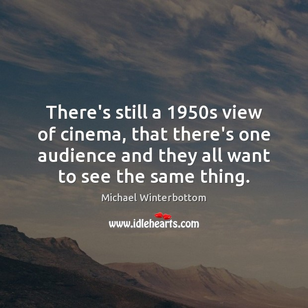 There's still a 1950s view of cinema, that there's one audience and Image
