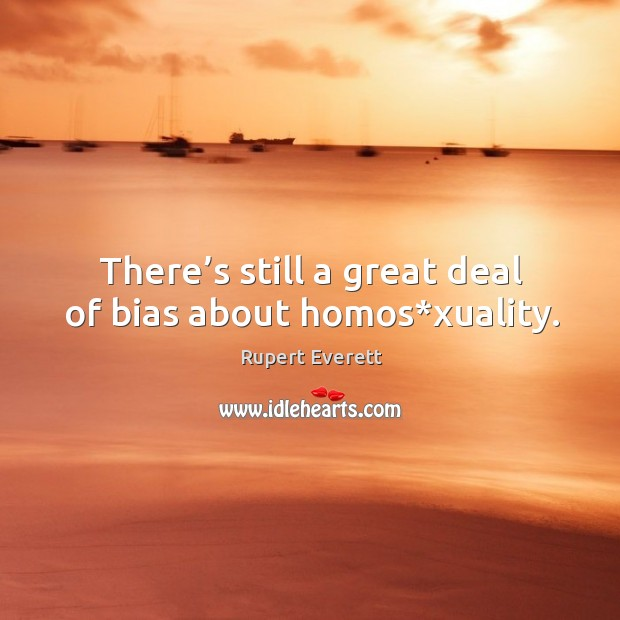 Image, There's still a great deal of bias about homos*xuality.
