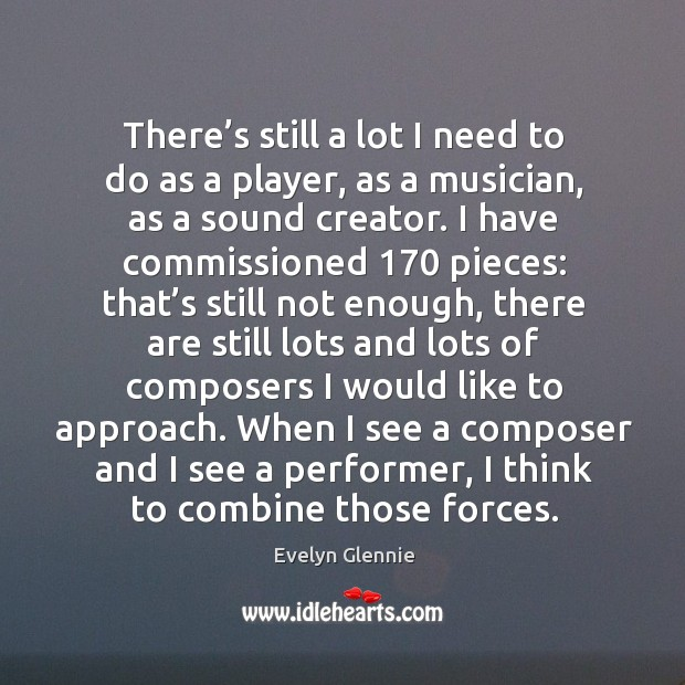 Image, There's still a lot I need to do as a player, as a musician, as a sound creator.