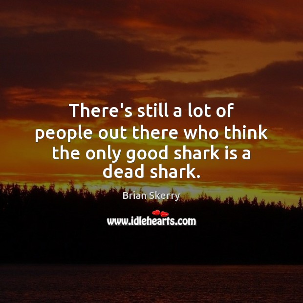 Image, There's still a lot of people out there who think the only good shark is a dead shark.