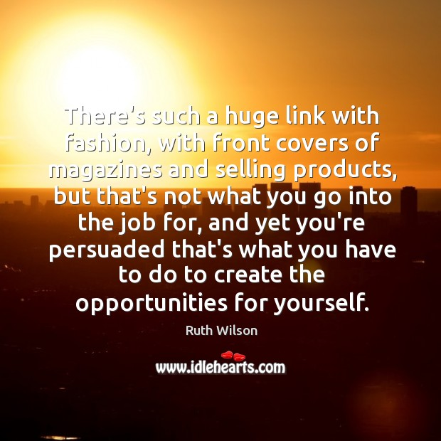 There's such a huge link with fashion, with front covers of magazines Ruth Wilson Picture Quote