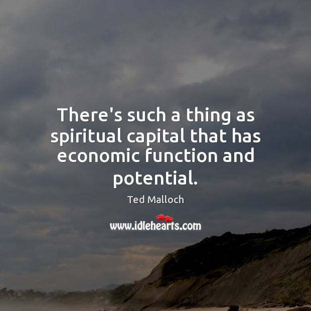 Image, There's such a thing as spiritual capital that has economic function and potential.