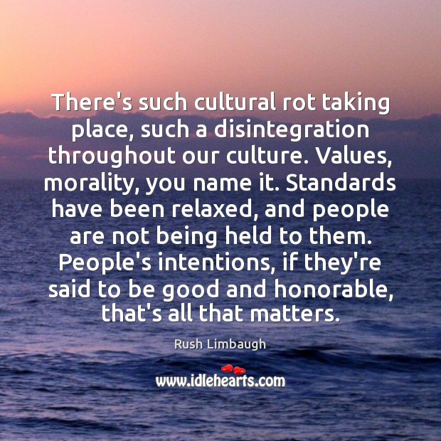 There's such cultural rot taking place, such a disintegration throughout our culture. Rush Limbaugh Picture Quote