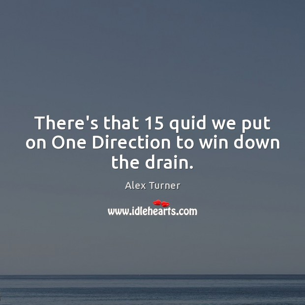 Image, There's that 15 quid we put on One Direction to win down the drain.