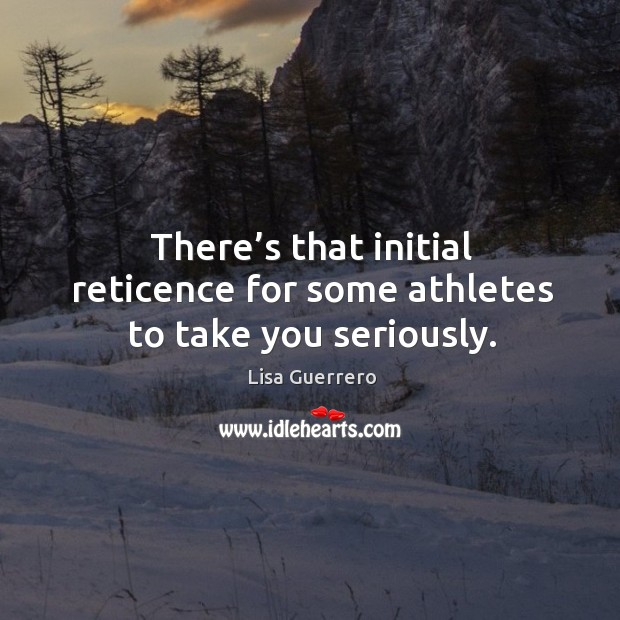Image, There's that initial reticence for some athletes to take you seriously.
