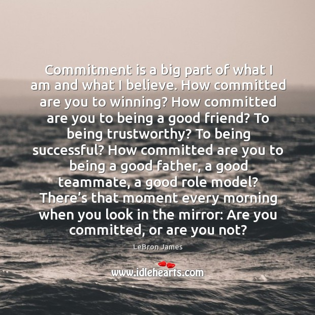 Image, There's that moment every morning when you look in the mirror: are you committed, or are you not?