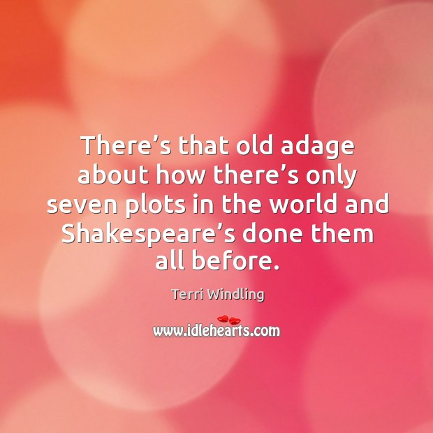 There's that old adage about how there's only seven plots in the world and shakespeare's done them all before. Image